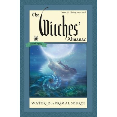 The Witches Almanac Spring 2017 2018  Water  Our Primal Source