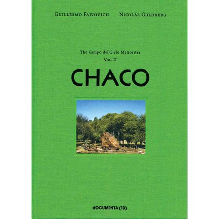Guillermo Faivovich & Nicolas Goldberg: The Camp Del Cielo Meteorites: Chaco by