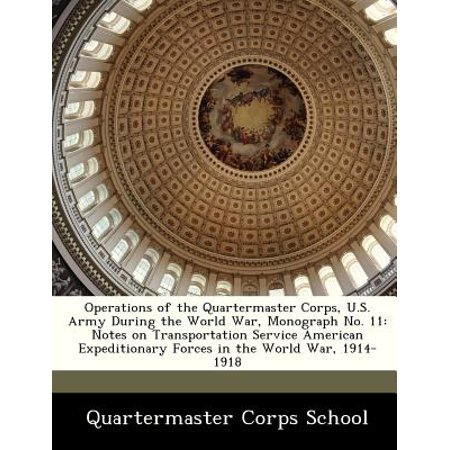 Operations Of The Quartermaster Corps  U S  Army During The World War  Monograph No  11  Notes On Transportation Service American Expeditionary Forces