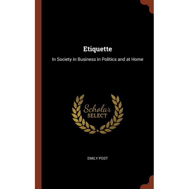 Etiquette : In Society in Business in Politics and at Home