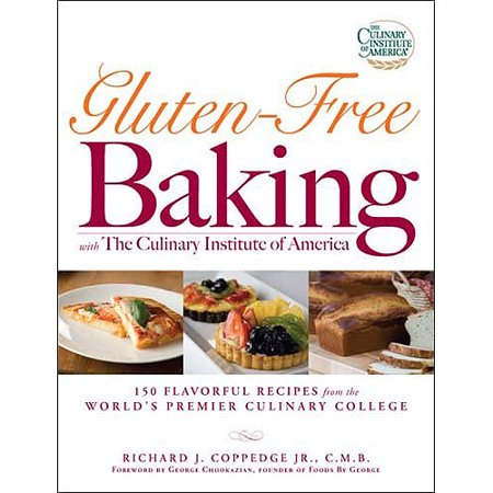 Gluten-Free Baking with the Culinary Institute of America: 150 Flavorful Recipes from the Worlds Premiere... by