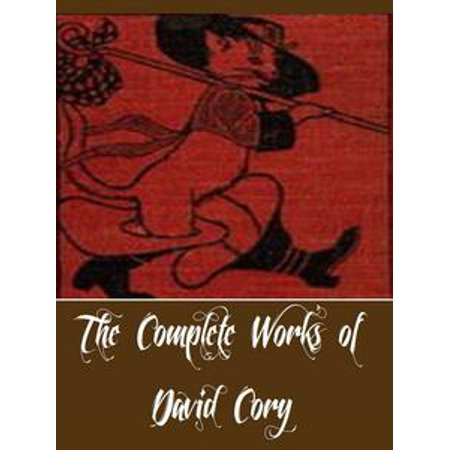 The Complete Works of David Cory (11 Complete Works of David Cory Including Puss Junior and Robinson Crusoe, The Adventures of Puss in Boots, The Cruise of the Noah's Ark, Hawk Eye, And More) - eBook (Puss In Boots Costume Adult)