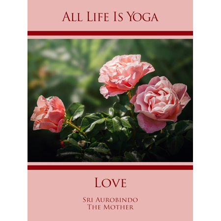 All Life Is Yoga: Love - eBook