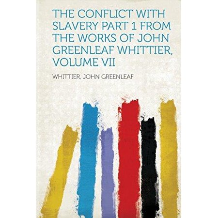 The Conflict With Slavery Part 1 From The Works Of John Greenleaf Whittier  Volume Vii