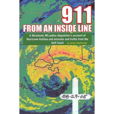911 From An Inside Line  A Waveland  Ms Police Dispatchers Account Of Hurricane Katrina And Miracles And Truths From The Gulf Coast