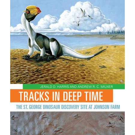 Tracks in Deep Time : The St. George Dinosaur Discovery Site at Johnson (Dinosaur Times)