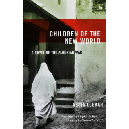 Children of the New World : A Novel of the Algerian (Women Of Algiers In Their Apartment Djebar)