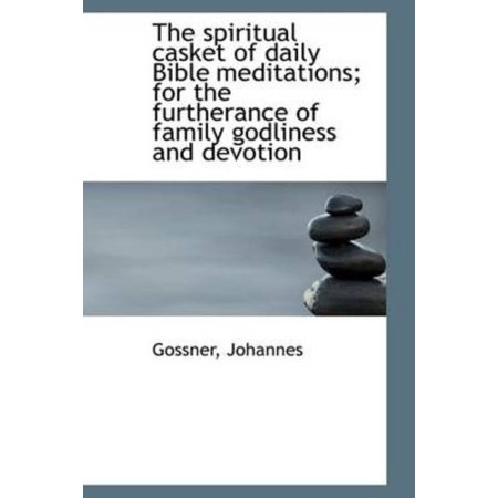The Spiritual Casket Of Daily Bible Meditations  For The Furtherance Of Family Godliness And Devotio