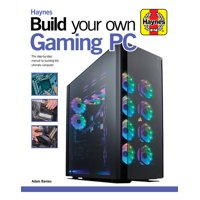 Haynes Manuals: Build Your Own Gaming PC : The Step-By-Step Manual to Building the Ultimate Computer (Hardcover)