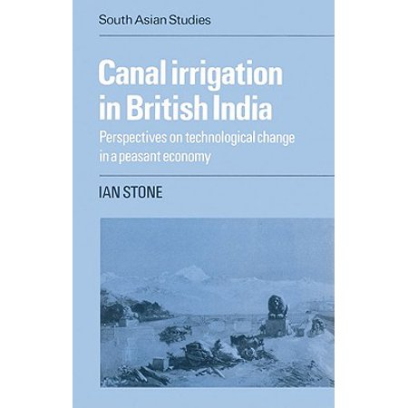 Irrigation Canal - Canal Irrigation in British India : Perspectives on Technological Change in a Peasant Economy