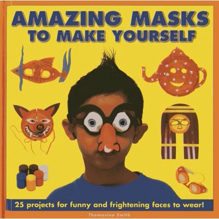 Frightening Masks (Amazing Masks to Make Yourself : 25 Projects for Funny and Frightening Faces to)