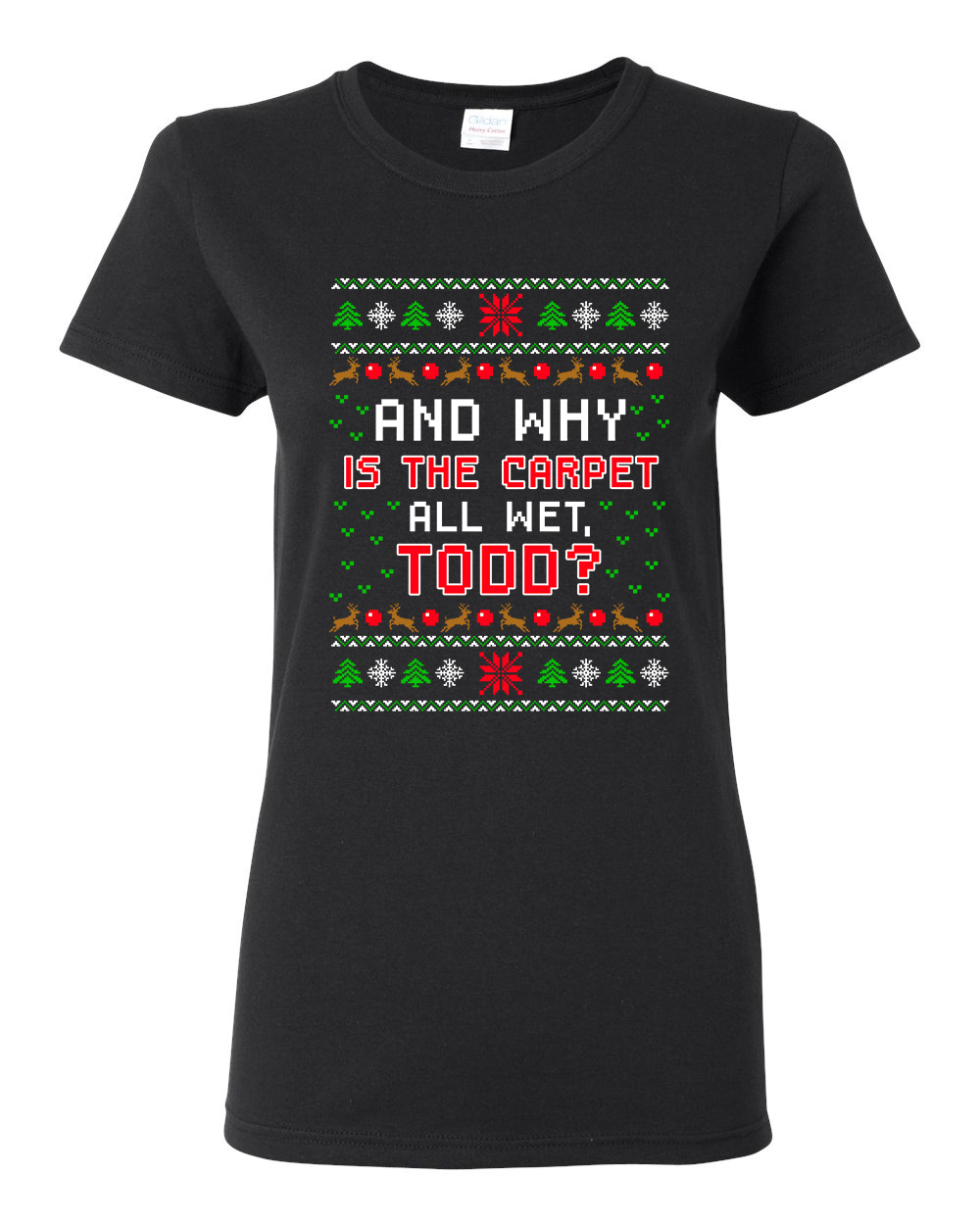 Ladies Todd Vacation Carpet Is Wet Movie Ugly Christmas Gift Funny DT T-Shirt Tee