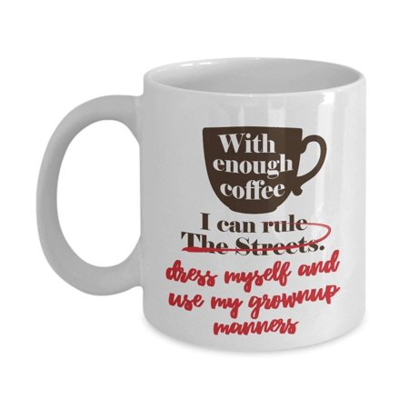 With Enough Coffee I Can Rule The Streets Coffee & Tea Gift Mug For Homies, Biker, Taxi Driver, Truck Driver, School Bus Driver, Street Outlaws