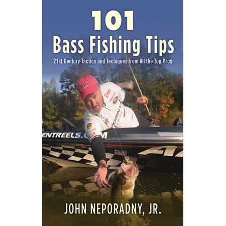 101 Bass Fishing Tips : Twenty-First Century Bassing Tactics and Techniques from All the Top