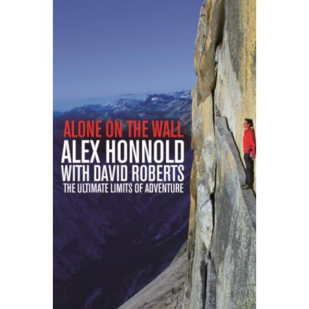 Alone on the Wall: Alex Honnold and the Ultimate Limits of Adventure (The Amazing Adventures Of Wally And The Worm)