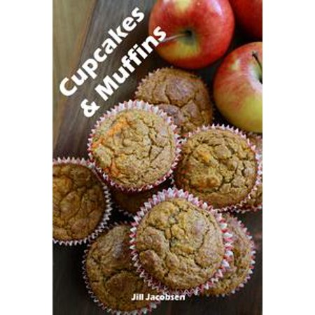 Cupcakes & Muffins: 200 Recettes pour un mini-gâteau de charme dans un livre de cuisson (Gâteaux et Pâtisseries) - eBook
