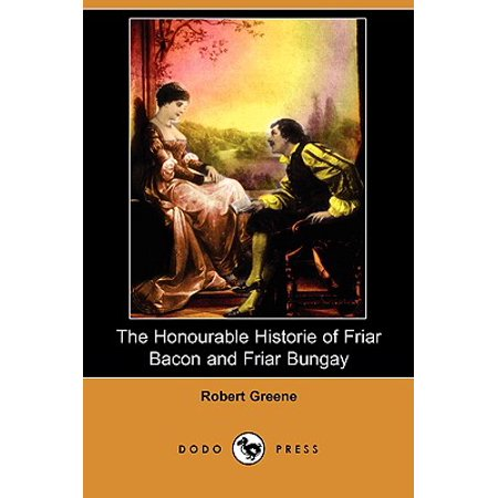 The Honourable Historie of Friar Bacon and Friar Bungay (Dodo (Best Bacon Of The Month Club)