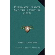 Pharmacal Plants and Their Culture (1912)