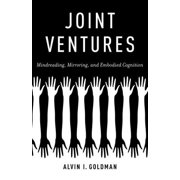 Joint Ventures : Mindreading, Mirroring, and Embodied Cognition