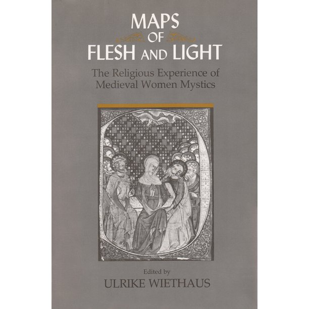 Maps of Flesh and Light : The Religious Experience of Medieval Women Mystics (Paperback)