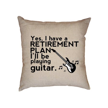Yes I Have A Retirement Plan I'll Be Playing Guitar Decorative Linen Throw Cushion Pillow Case with Insert (Dynarette Guitar Cushion)