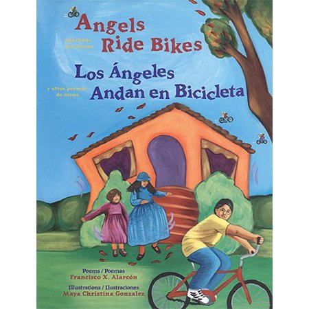 Angels Ride Bikes and Other Fall Poems : Los Angeles Andan En Bicicleta y Otros Poemas del Otono