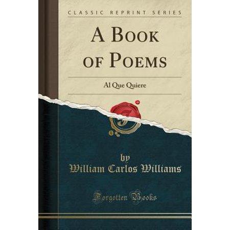 A Book of Poems : Al Que Quiere (Classic Reprint)