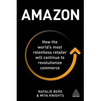 Amazon: How the World's Most Relentless Retailer Will Continue to Revolutionize Commerce (Hardcover)