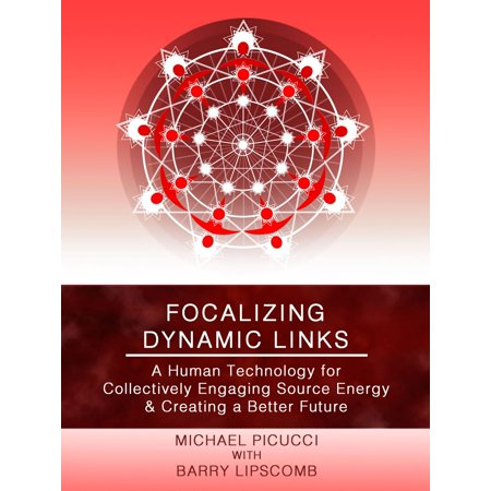 Focalizing Dynamic Links: A Human Technology for Collectively Engaging Source Energy & Creating A Better Future - eBook Better Energy Systems Llc Accessory
