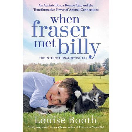 When Fraser Met Billy : An Autistic Boy, a Rescue Cat, and the Transformative Power of Animal