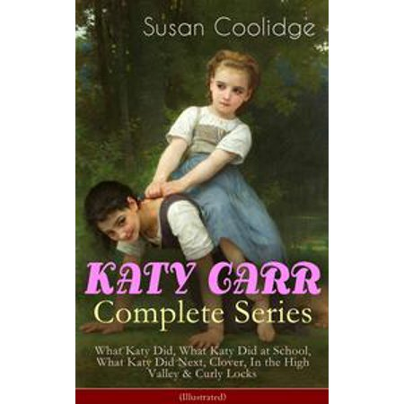 KATY CARR Complete Series: What Katy Did, What Katy Did at School, What Katy Did Next, Clover, In the High Valley & Curly Locks (Illustrated) - eBook - Party City In Katy