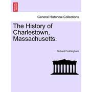 The History of Charlestown, Massachusetts.