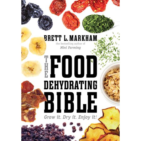 The Food Dehydrating Bible : Grow it. Dry it. Enjoy it! - Making It Grow