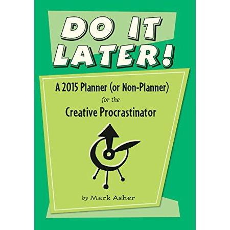 Do It Later! 2015 Calendar: A 2015 Planner (Or Non-planner) for the Creative Procrastinator [Jul 15, 2014] Asher,