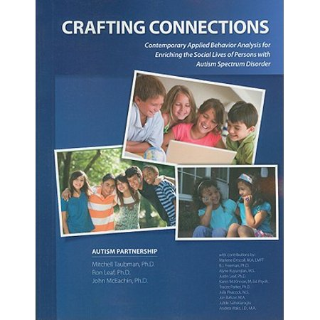 Crafting Connections : Contemporary Applied Behavior Analysis for Enriching the Social Lives of Persons with Autism Spectrum