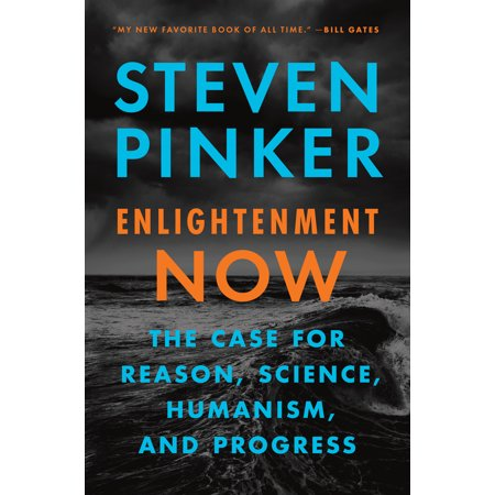 Enlightenment Now : The Case for Reason, Science, Humanism, and