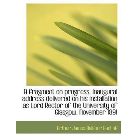A Fragment On Progress  Inaugural Address Delivered On His Installation As Lord Rector Of The Univer