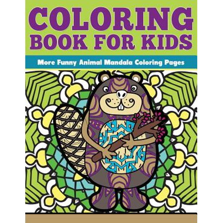 Coloring Book for Kids : More Funny Animal Mandalas: Funny Animal Mandalas Coloring Pages (Anime For Kids)
