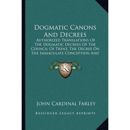 Dogmatic Canons and Decrees : Authorized Translations of the Dogmatic Decrees of the Council of Trent, the Decree on the Immaculate Conception and Others