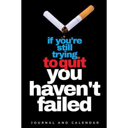 If You're Still Trying To Quit You Haven't Failed: Blank Lined Journal With Calendar For Quitting Smoking (3 Months Trying And Still Not Pregnant)