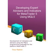 Developing Expert Advisers and Indicators for MetaTrader 5 Using MQL5 - eBook