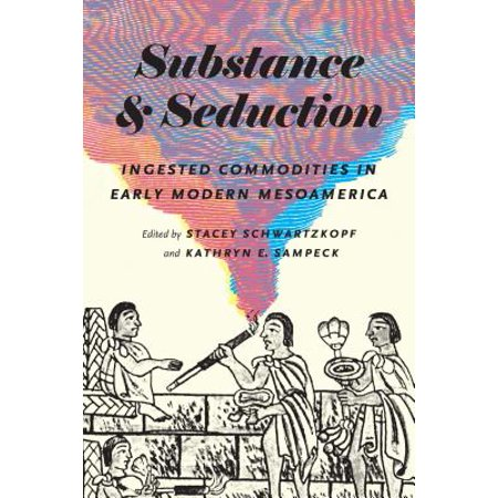 Substance and Seduction : Ingested Commodities in Early Modern (George Stacey And The Creation Of American Chic)