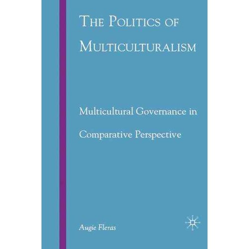 The Politics of Multiculturalism: Multicultural Governance in Comparative Perspective