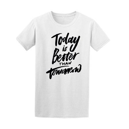 Quote Today Better Than Tomorrow Tee Men's -Image by