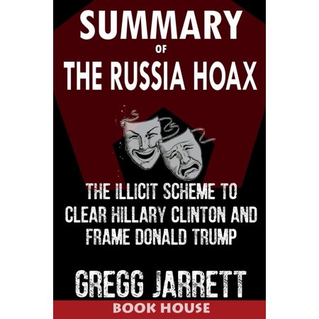 Summary of the Russia Hoax: The Illicit Scheme to Clear Hillary Clinton and Frame Donald Trump by Gregg Jarrett (Paperback)