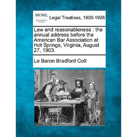 Law and Reasonableness : The Annual Address Before the American Bar Association at Hot Springs, Virginia, August 27, 1903.