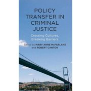 Policy Transfer in Criminal Justice : Crossing Cultures, Breaking Barriers