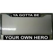 Ya Gotta Be Your Own Hero Chrome Frame