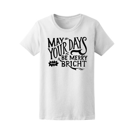 May Your Days Be Merry Bright Tee Women's -Image by Shutterstock ()