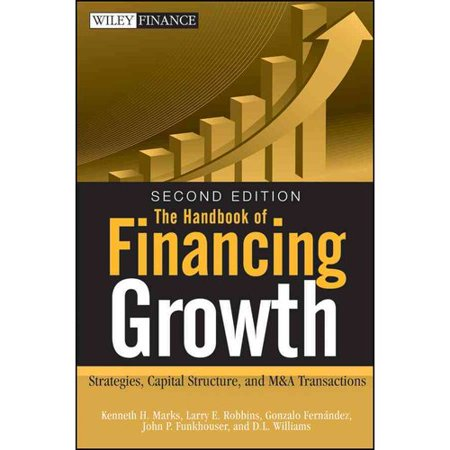 The Handbook Of Financing Growth  Strategies  Capital Structure  And M Transactions